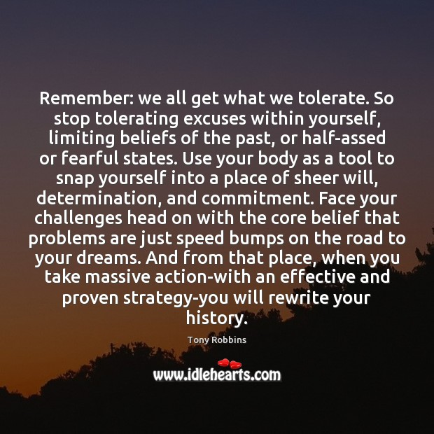 Image, Remember: we all get what we tolerate. So stop tolerating excuses within