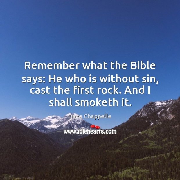 Remember what the Bible says: He who is without sin, cast the Dave Chappelle Picture Quote