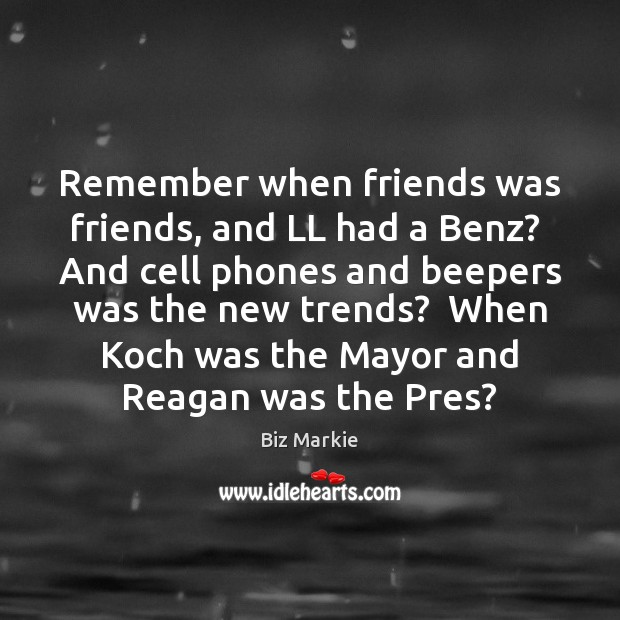 Image, Remember when friends was friends, and LL had a Benz?  And cell