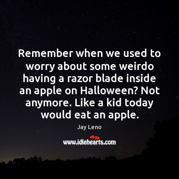 Remember when we used to worry about some weirdo having a razor Halloween Quotes Image