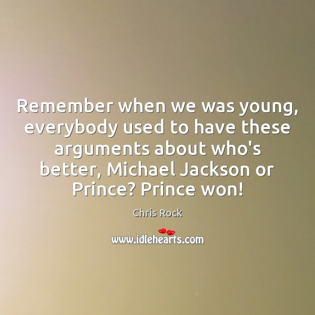 Remember when we was young, everybody used to have these arguments about Chris Rock Picture Quote