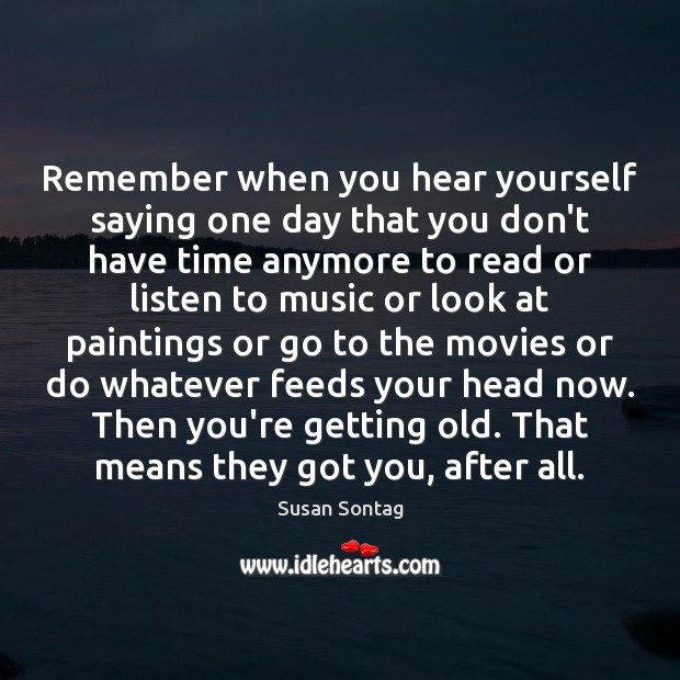 Remember when you hear yourself saying one day that you don't have Image