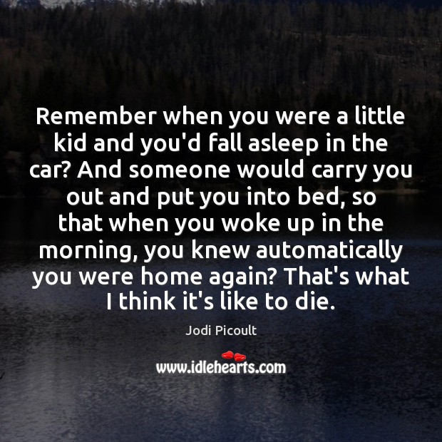 Remember when you were a little kid and you'd fall asleep in Jodi Picoult Picture Quote