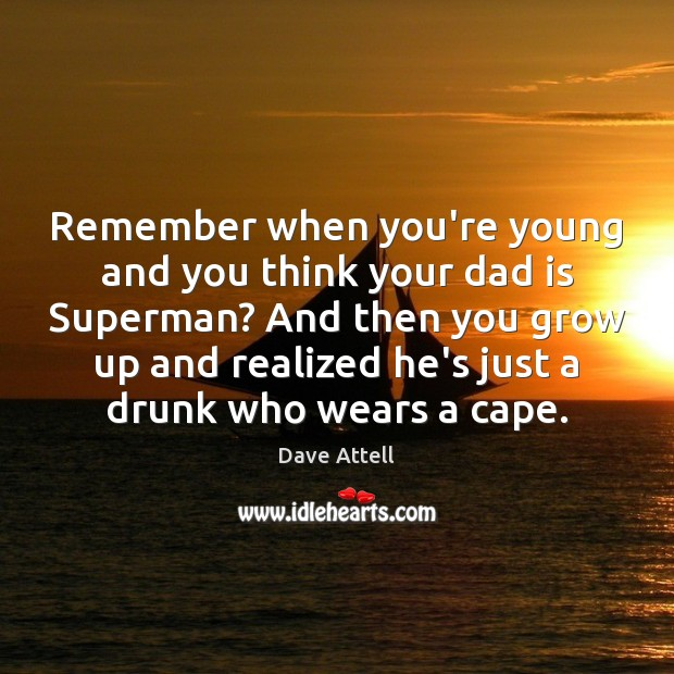 Remember when you're young and you think your dad is Superman? And Dad Quotes Image