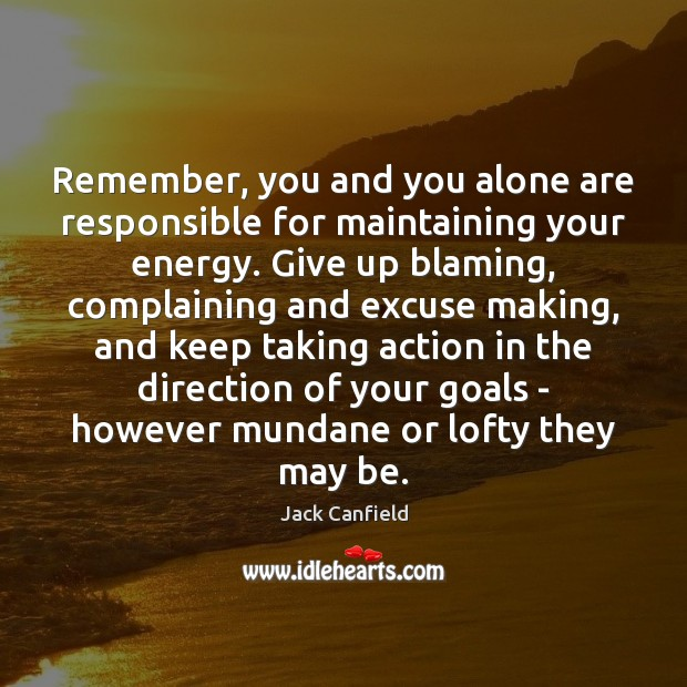 Remember, you and you alone are responsible for maintaining your energy. Give Jack Canfield Picture Quote