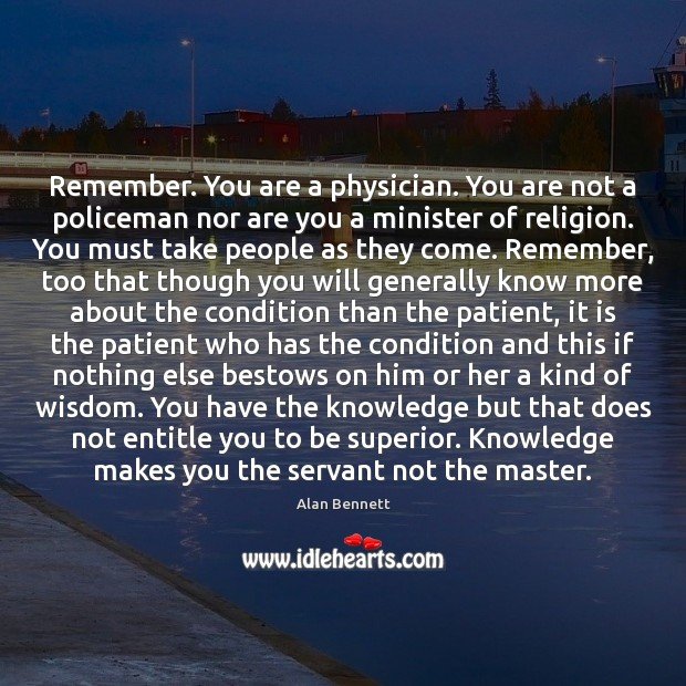 Image, Remember. You are a physician. You are not a policeman nor are