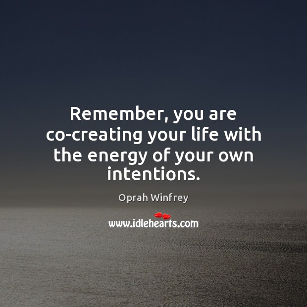 Image about Remember, you are co-creating your life with the energy of your own intentions.