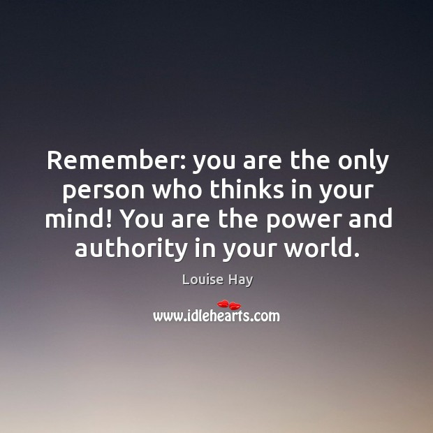 Remember: you are the only person who thinks in your mind! You Image