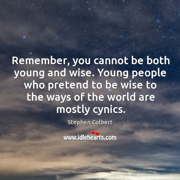 Remember, you cannot be both young and wise. Young people who pretend Image