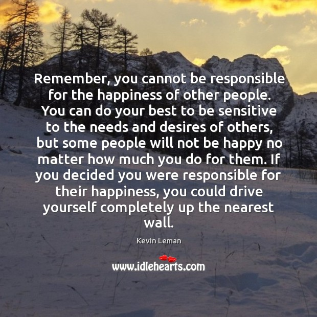 Remember, you cannot be responsible for the happiness of other people. You Image