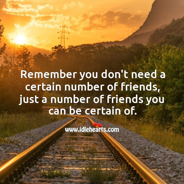 Image, Remember you just need a friend you can be certain of.