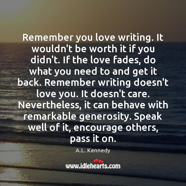 Image, Remember you love writing. It wouldn't be worth it if you didn't.