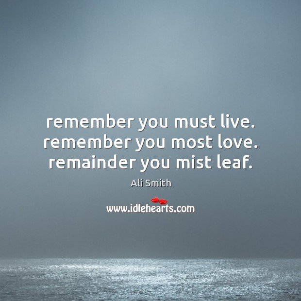 Image, Remember you must live. remember you most love. remainder you mist leaf.