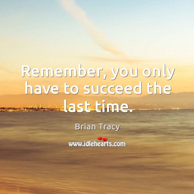 Remember, you only have to succeed the last time. Image