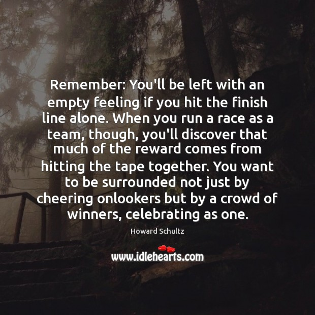 Howard Schultz Picture Quote image saying: Remember: You'll be left with an empty feeling if you hit the