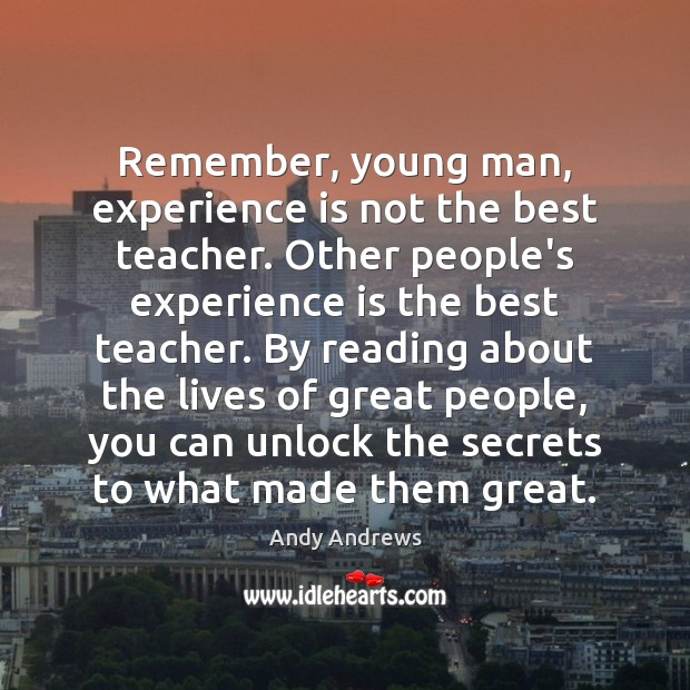 Remember, young man, experience is not the best teacher. Other people's experience Image