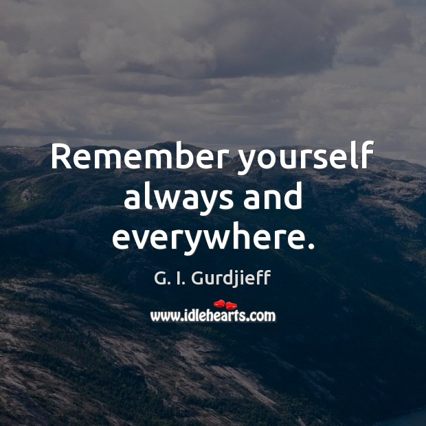 Remember yourself always and everywhere. Image