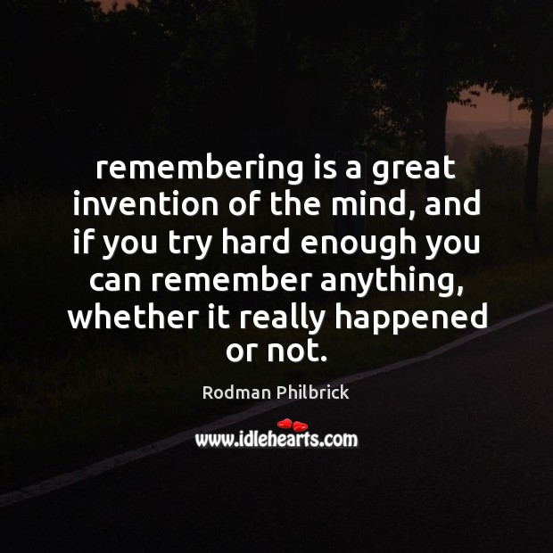 Remembering is a great invention of the mind, and if you try Rodman Philbrick Picture Quote