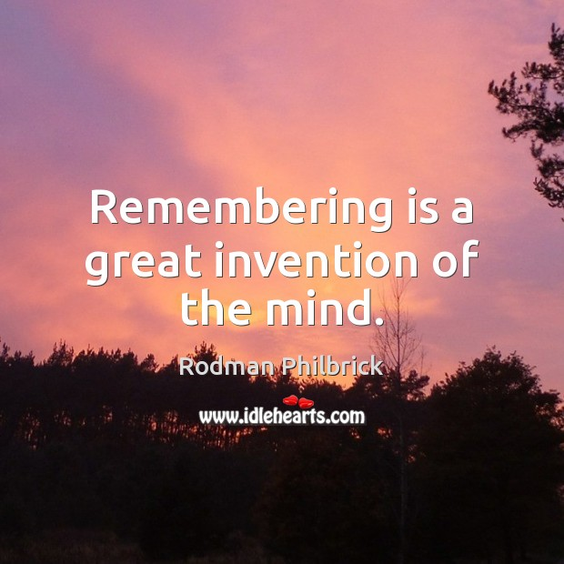 Remembering is a great invention of the mind. Rodman Philbrick Picture Quote