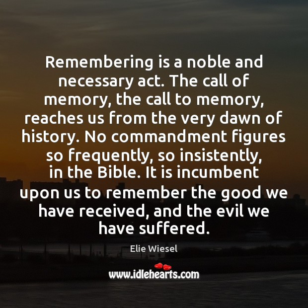 Remembering is a noble and necessary act. The call of memory, the Image
