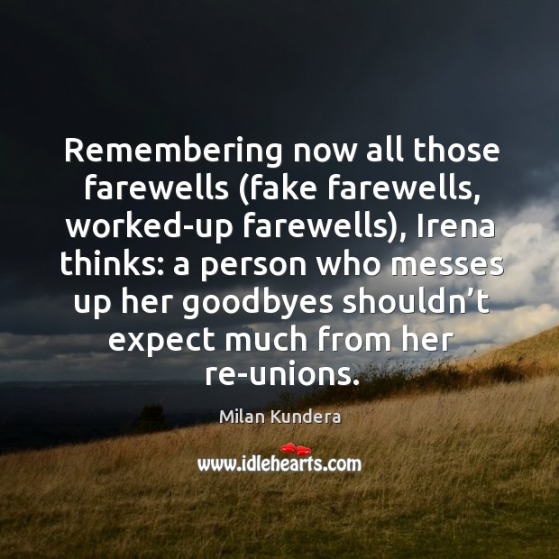 Image, Remembering now all those farewells (fake farewells, worked-up farewells), Irena thinks: a