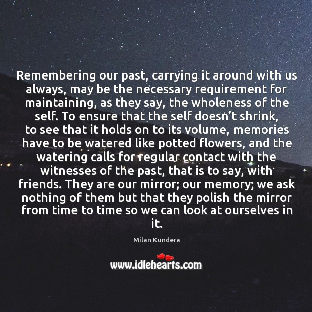 Remembering our past, carrying it around with us always, may be the Image