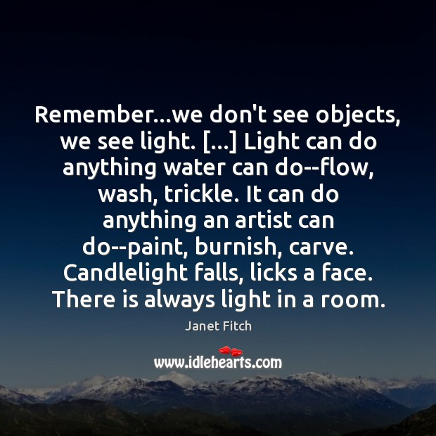 Remember…we don't see objects, we see light. […] Light can do anything Image