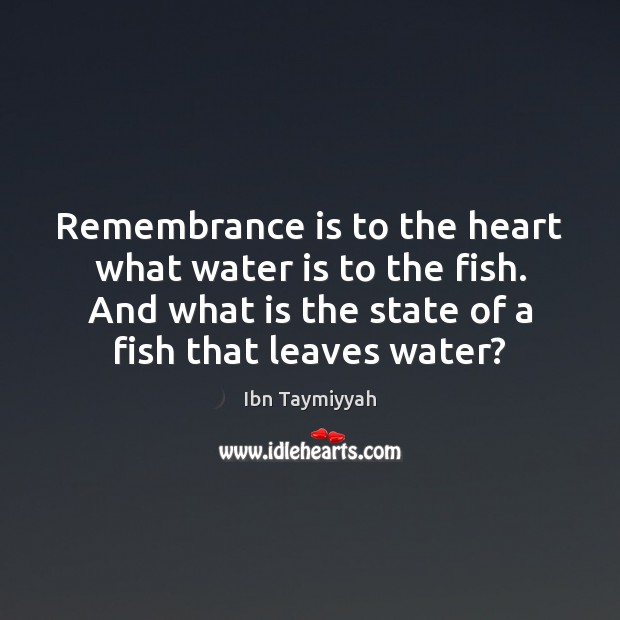 Remembrance is to the heart what water is to the fish. And Image