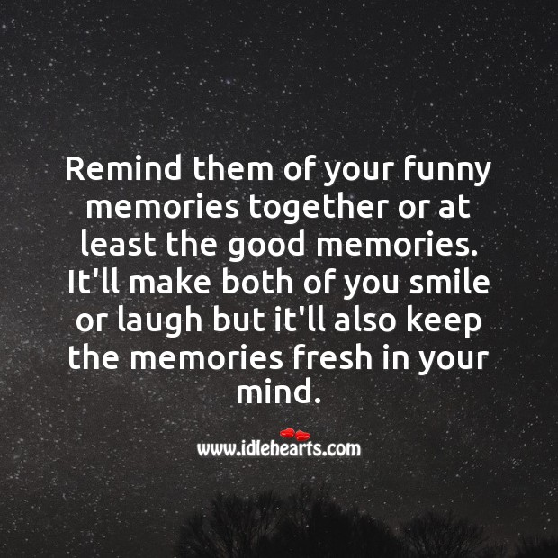 Image, Remind them of your funny memories together or at least the good memories.