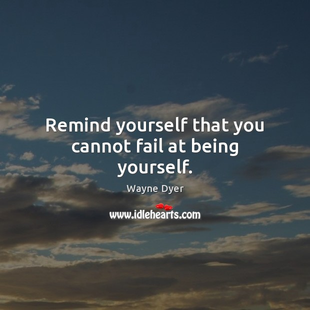 Image, Remind yourself that you cannot fail at being yourself.