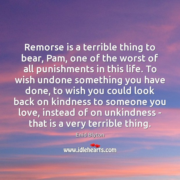 Image, Remorse is a terrible thing to bear, Pam, one of the worst