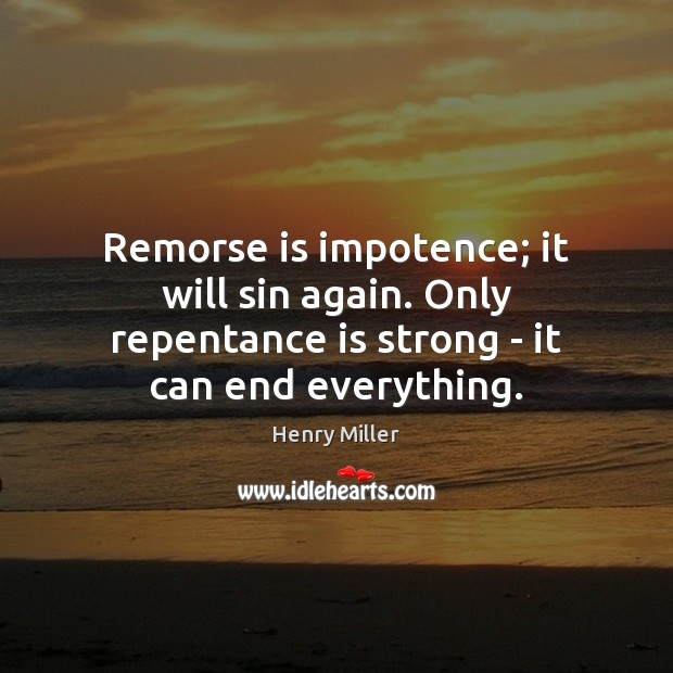 Remorse is impotence; it will sin again. Only repentance is strong – Image