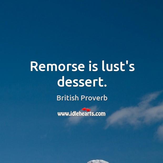 Image, Remorse is lust's dessert.
