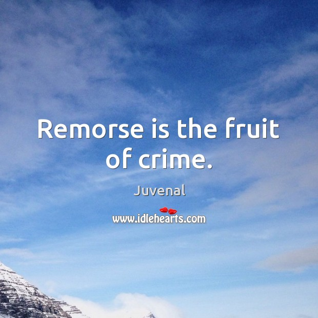Image, Remorse is the fruit of crime.