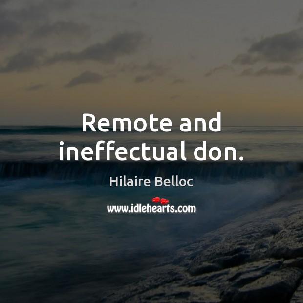 Remote and ineffectual don. Hilaire Belloc Picture Quote