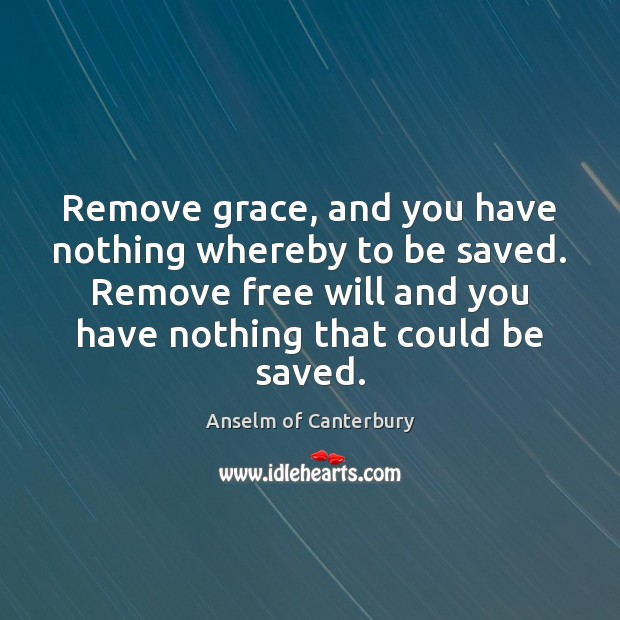 Image, Remove grace, and you have nothing whereby to be saved. Remove free