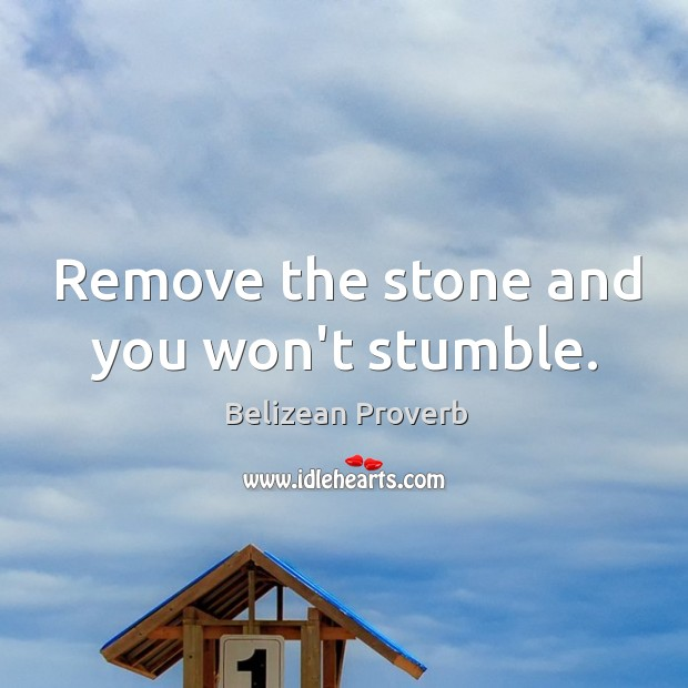 Remove the stone and you won't stumble. Belizean Proverbs Image