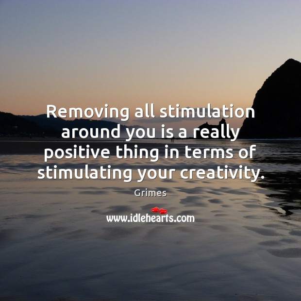 Image, Removing all stimulation around you is a really positive thing in terms
