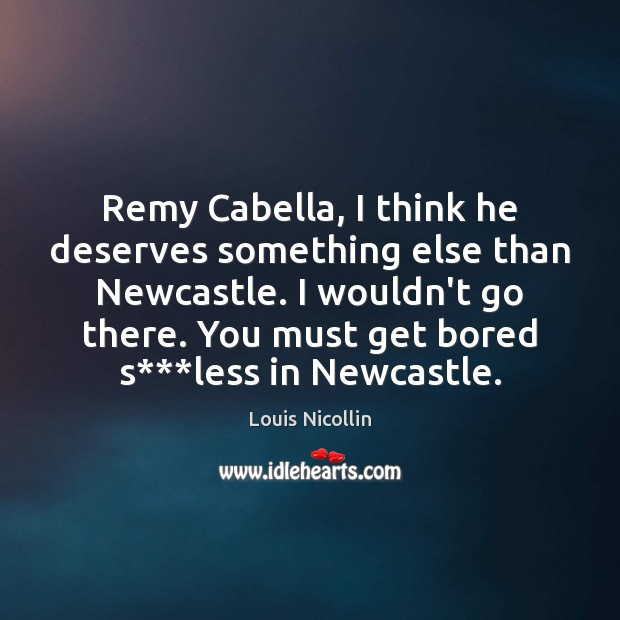 Remy Cabella, I think he deserves something else than Newcastle. I wouldn't Image