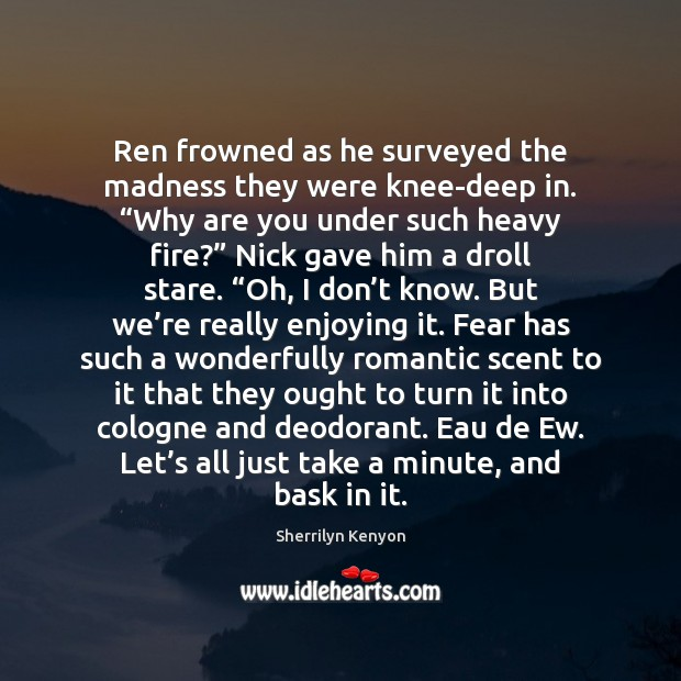 """Ren frowned as he surveyed the madness they were knee-deep in. """"Why Image"""