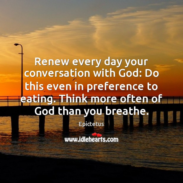 Image, Renew every day your conversation with God: Do this even in preference