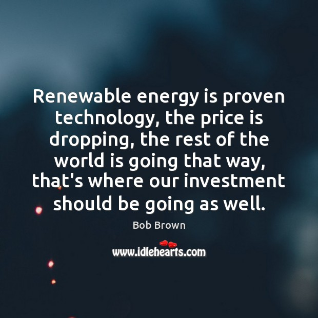 Image, Renewable energy is proven technology, the price is dropping, the rest of