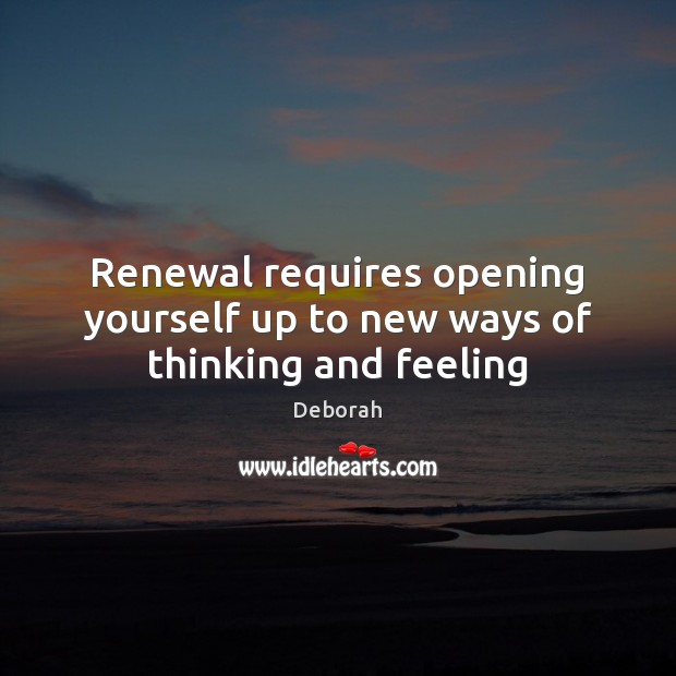 Renewal requires opening yourself up to new ways of thinking and feeling Image