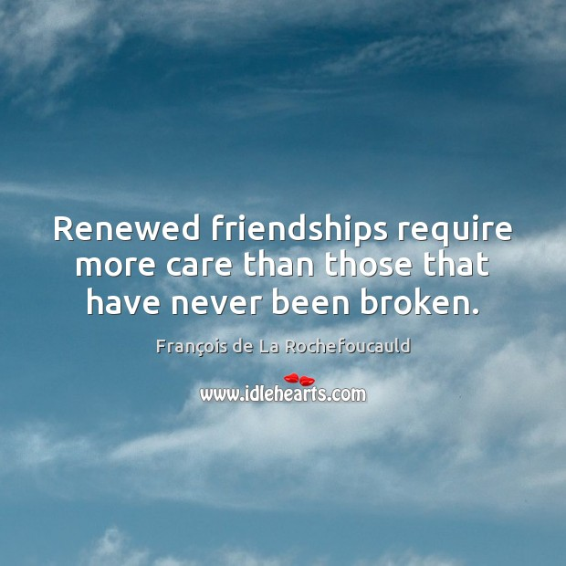 Renewed friendships require more care than those that have never been broken. Image