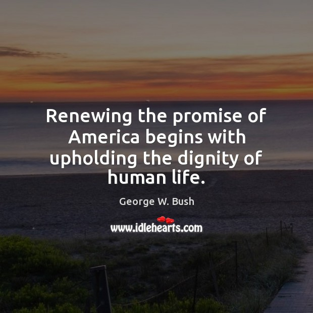 Image, Renewing the promise of America begins with upholding the dignity of human life.