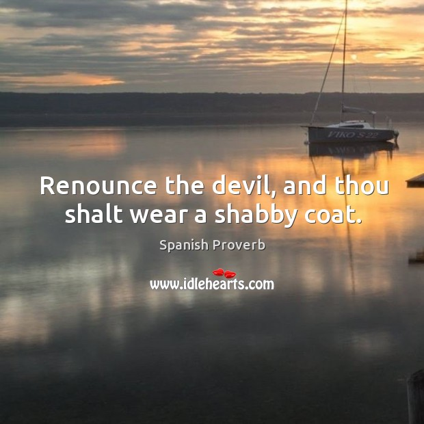 Image, Renounce the devil, and thou shalt wear a shabby coat.