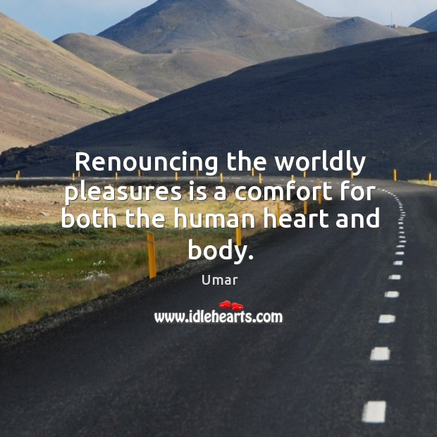 Renouncing the worldly pleasures is a comfort for both the human heart and body. Image