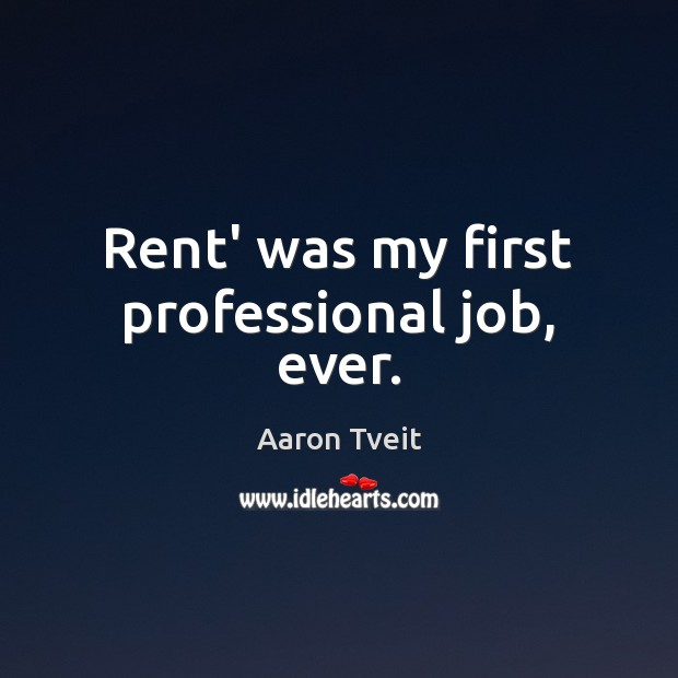 Image, Rent' was my first professional job, ever.