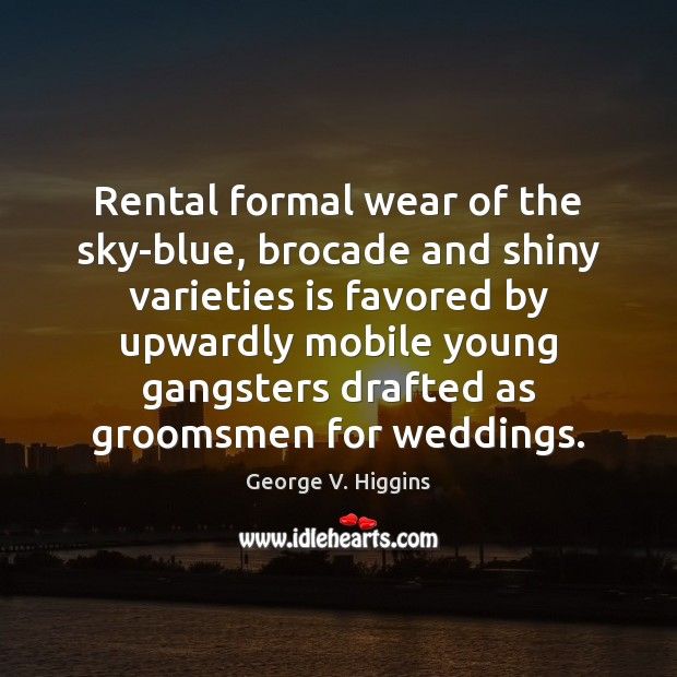 Image, Rental formal wear of the sky-blue, brocade and shiny varieties is favored
