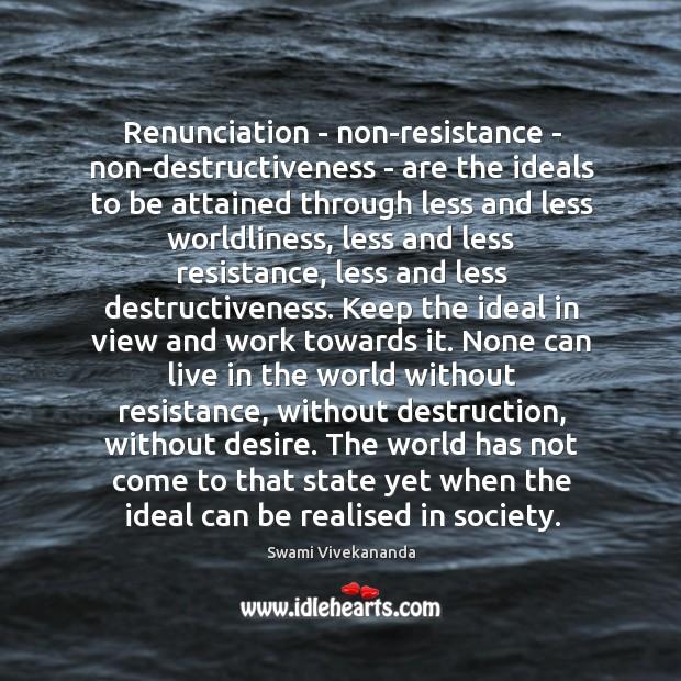 Renunciation – non-resistance – non-destructiveness – are the ideals to be attained Image
